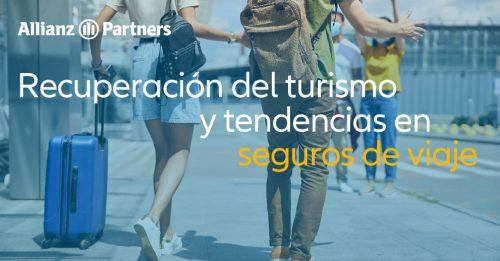 Allianz Partners descifra la recuperación del Turismo y presenta las próximas tendencias en los seguros de viaje.